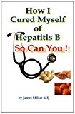 How I Cured Myself of Hepatitis B  N/A 9781479312658 Front Cover