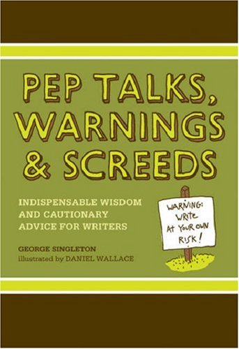 Pep Talks, Warnings, and Screeds Indispensable Wisdom and Cautionary Advice for Writers  2008 edition cover