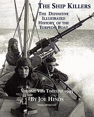 Definitive Illustrated History of the Torpedo Boat : 1943 (the Ship Killers) N/A 9781934840658 Front Cover