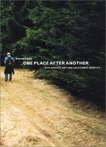 One Place after Another Site-Specific Art and Locational Identity  2002 9780262112659 Front Cover