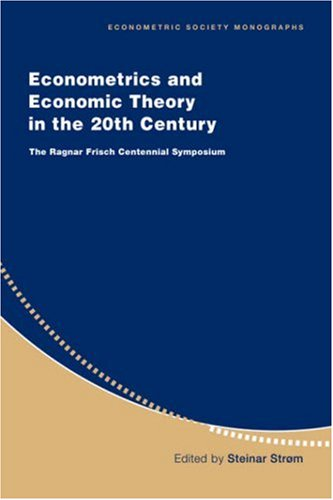 Econometrics and Economic Theory in the 20th Century The Ragnar Frisch Centennial Symposium  1999 9780521633659 Front Cover