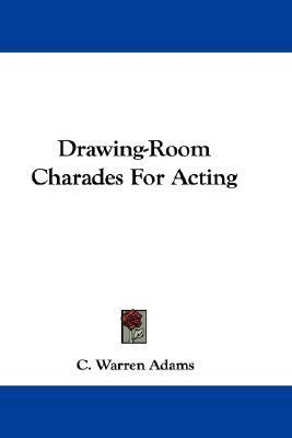 Drawing-Room Charades for Acting N/A 9780548377659 Front Cover