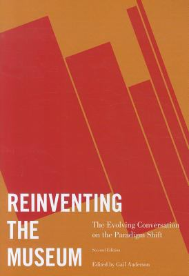 Reinventing the Museum The Evolving Conversation on the Paradigm Shift 2nd 2011 9780759119659 Front Cover