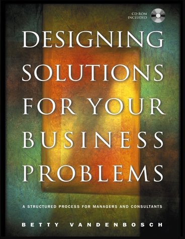 Designing Solutions for Your Business Problems A Structured Process for Managers and Consultants  2003 edition cover