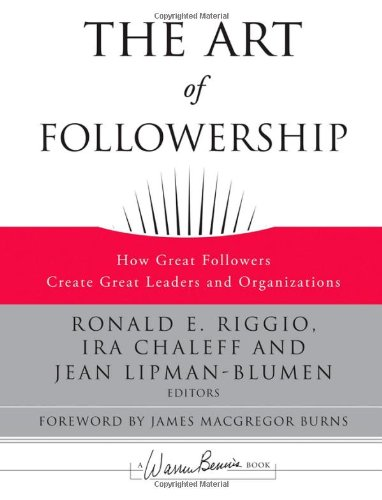 Art of Followership How Great Followers Create Great Leaders and Organizations  2008 edition cover