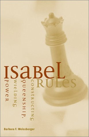Isabel Rules Constructing Queenship, Wielding Power  2003 edition cover