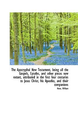 Apocryphal New Testament, Being All the Gospels, Epistles, and Other Pieces Now Extant, Attribut N/A edition cover