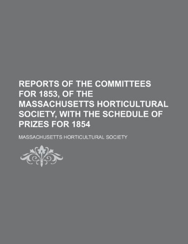 Reports of the Committees for 1853, of the Massachusetts Horticultural Society, with the Schedule of Prizes For 1854  2010 edition cover