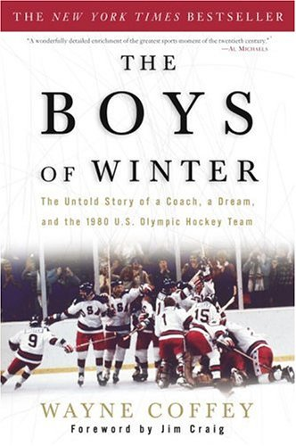 Boys of Winter The Untold Story of a Coach, a Dream, and the 1980 U.S. Olympic Hockey Team  2005 9781400047659 Front Cover