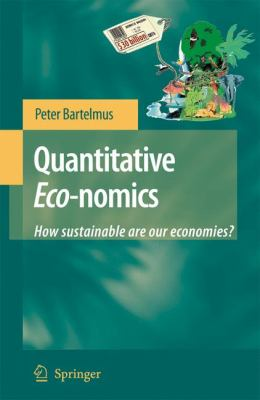 Quantitative Eco-Nomics How Sustainable Are Our Economies?  2008 9781402069659 Front Cover