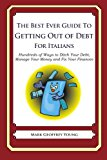 Best Ever Guide to Getting Out of Debt for Italians Hundreds of Ways to Ditch Your Debt, Manage Your Money and Fix Your Finances N/A 9781492383659 Front Cover