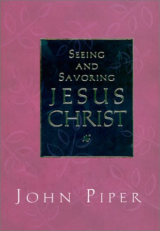 Seeing and Savoring Jesus Christ 1st 2001 edition cover