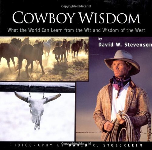 Cowboy Wisdom What the World Can Learn from the Wit and Wisdom of the West N/A 9781933192659 Front Cover