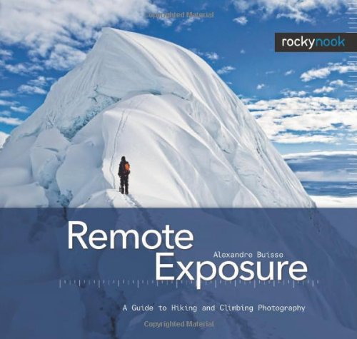 Remote Exposure A Guide to Hiking and Climbing Photography  2011 9781933952659 Front Cover