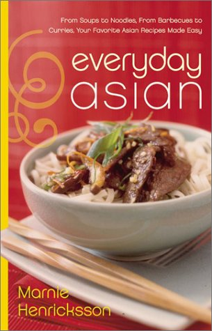 Everyday Asian From Soups to Noodles, from Barbecues to Curries, Your Favorite Asian Recipes Made Easy  2003 9780060084660 Front Cover
