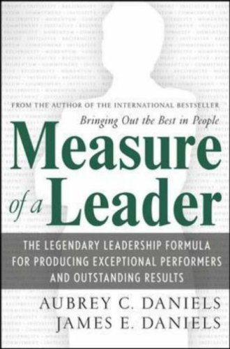 Measure of a Leader The Legendary Leadership Formula for Producing Exceptional Performers and Outstanding Results  2007 9780071482660 Front Cover
