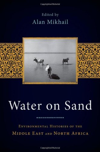 Water on Sand Environmental Histories of the Middle East and North Africa  2012 9780199768660 Front Cover