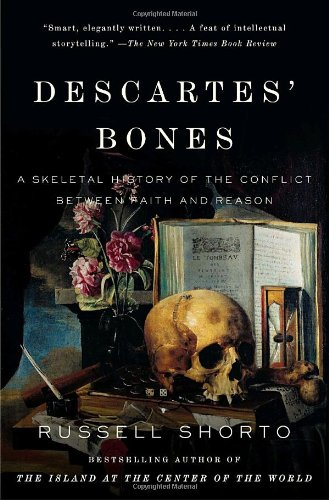 Descartes' Bones A Skeletal History of the Conflict Between Faith and Reason N/A edition cover