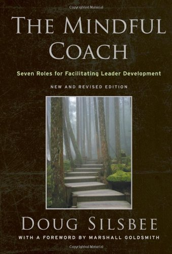 Mindful Coach Seven Roles for Facilitating Leader Development 2nd 2010 (Revised) 9780470548660 Front Cover