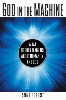 God in the Machine What Robots Teach Us about Humanity and God  2004 9780525947660 Front Cover