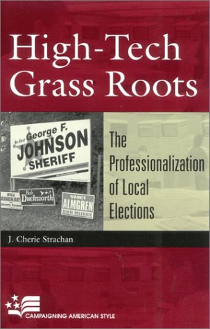 High-Tech Grass Roots The Professionalization of Local Elections  2002 9780742517660 Front Cover