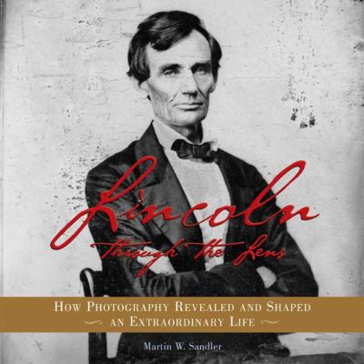 Lincoln Through the Lens How Photography Revealed and Shaped an Extraordinary Life  2008 edition cover