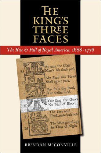 King's Three Faces The Rise and Fall of Royal America, 1688-1776  2007 edition cover