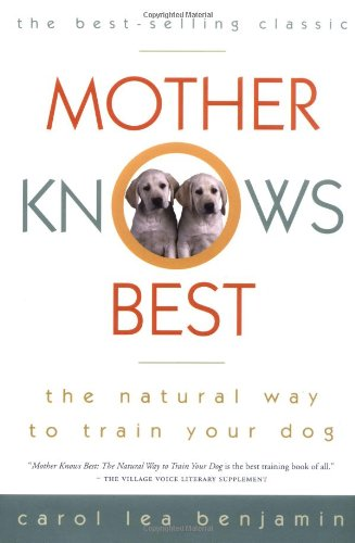 Mother Knows Best The Natural Way to Train Your Dog  1985 9780876056660 Front Cover