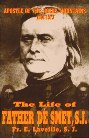 Life of Father De Smet, S. J. Apostle of the Rocky Mountains (1804-1873)  1915 edition cover