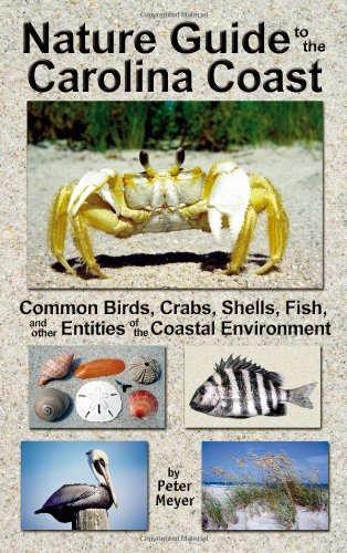 Nature Guide to the Carolina Coast : Common Birds, Crabs, Shells, Fish, and Other Entities of the Coastal Environment 2nd edition cover
