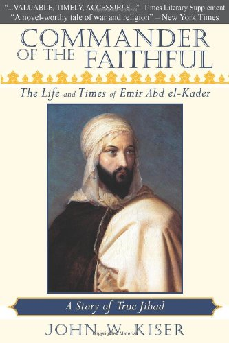 Commander of the Faithful The Life and Times of Emir Abd El-Kader  2010 edition cover