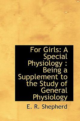 For Girls: A Special Physiology: Being a Supplement to the Study of General Physiology  2009 edition cover