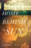 Home Behind the Sun Connect with God in the Brilliance of the Everyday  2014 9781400205660 Front Cover