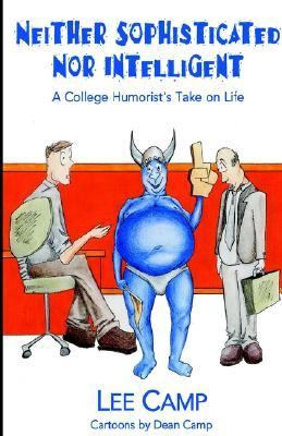 Neither Sophisticated nor Intelligent A College Humorist's Take on Life N/A 9781401042660 Front Cover