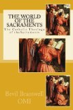 World of the Sacraments The Catholic Theology Fo the Sacraments N/A edition cover