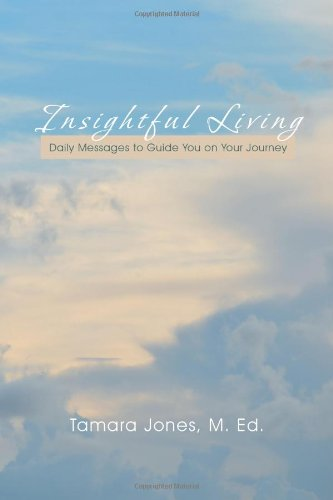 Insightful Living Daily Messages to Guide You on Your Journey  2013 9781490714660 Front Cover