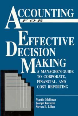 Accounting for Effective Decision Making A Manager's Guide to Corporate, Financial and Cost Reporting  1995 9781556230660 Front Cover