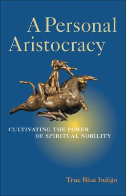 Personal Aristocracy Cultivating the Power of Spiritual Nobility  2010 9781556438660 Front Cover