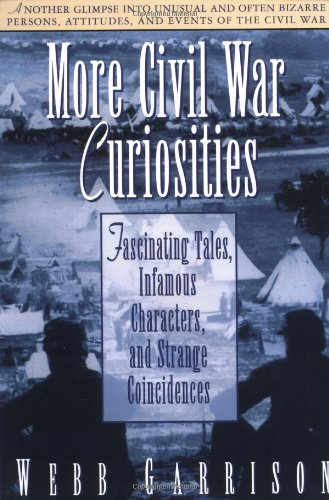 More Civil War Curiosities Fascinating Tales, Infamous Characters, and Strange Coincidences  2000 9781558533660 Front Cover