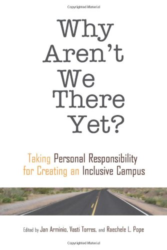 Why Aren't We There Yet? Taking Personal Responsibility for Creating an Inclusive Campus  2012 edition cover