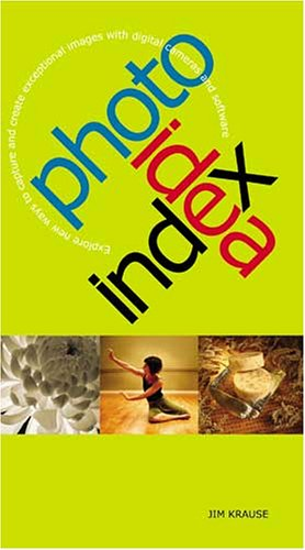 Photo Idea Index Explore New Ways to Capture and Create Exceptional Images with Digital Cameras and Software  2005 9781581807660 Front Cover