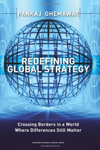 Redefining Global Strategy Crossing Borders in a World Where Differences Still Matter  2007 edition cover