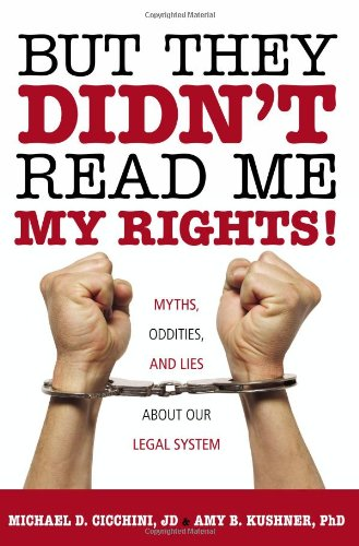 But They Didn't Read Me My Rights! Myths, Oddities, and Lies about Our Legal System  2010 9781616141660 Front Cover