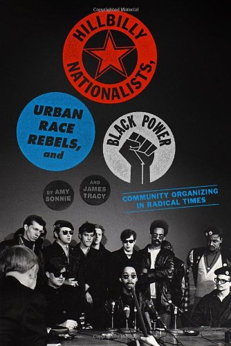 Hillbilly Nationalists, Urban Race Rebels, and Black Power Community Organizing in Radical Times  2011 9781935554660 Front Cover