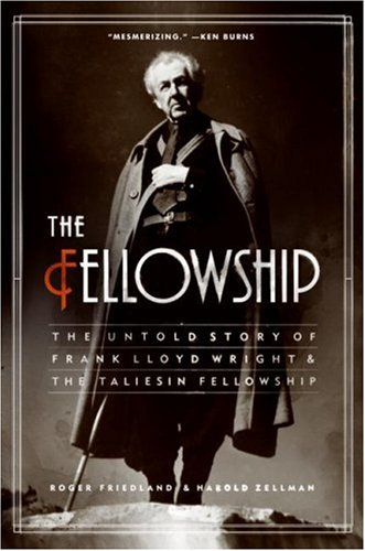 Fellowship The Untold Story of Frank Lloyd Wright and the Taliesin Fellowship N/A edition cover