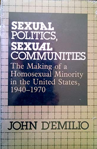 Sexual Politics, Sexual Communities The Making of a Homosexual Minority in the United States, 1940-1970 Reprint  9780226142661 Front Cover