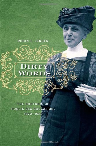 Dirty Words The Rhetoric of Public Sex Education, 1870-1924  2010 edition cover