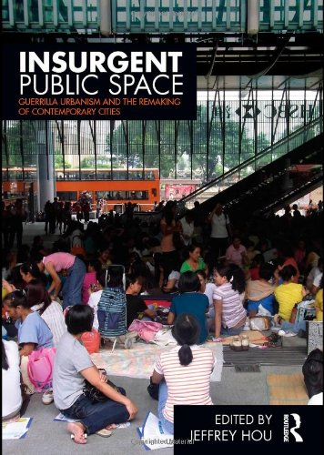 Insurgent Public Space Guerrilla Urbanism and the Remaking of Contemporary Cities  2010 edition cover