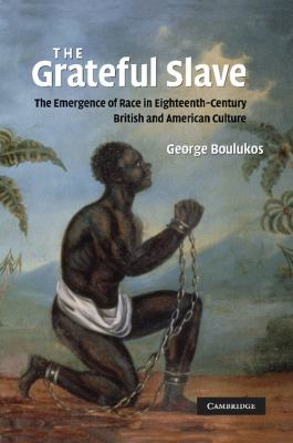 Grateful Slave The Emergence of Race in Eighteenth-Century British and American Culture  2011 9780521188661 Front Cover