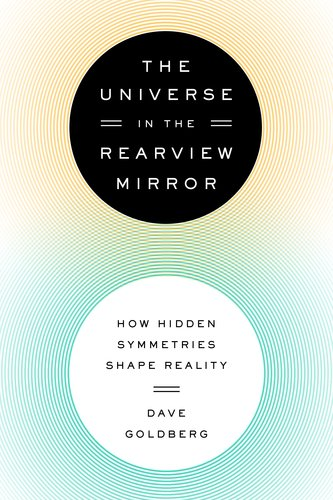 Universe in the Rearview Mirror How Hidden Symmetries Shape Reality N/A edition cover